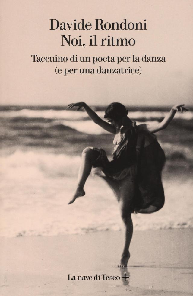 Davide Rondoni - Noi, il ritmo. Taccuino di un poeta per la danza (e per una danzatrice) - La nave di Teseo