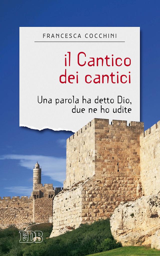 Francesca Cocchini - Il Cantico dei cantici Una parola ha detto Dio, due ne ho udite - Dehoniane
