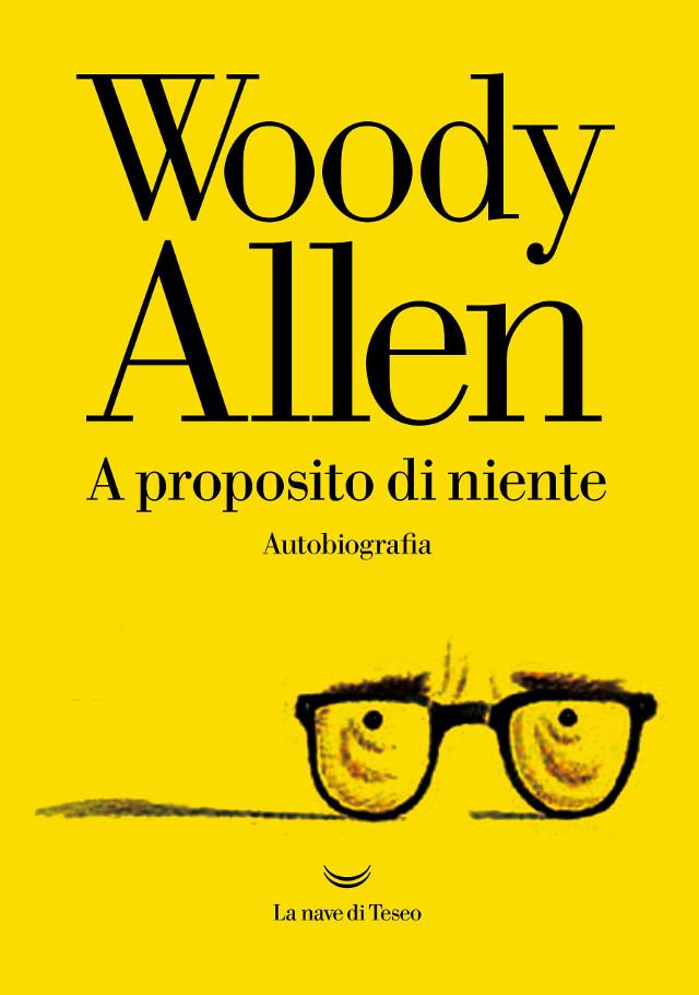 Woody Allen - A proposito di niente - La nave di Teseo