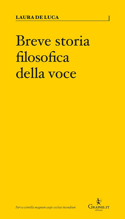 Breve storia filosofica della voce - Laura De Luca - Graphe.it Edizioni