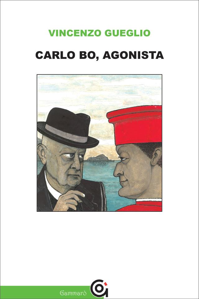Vincenzo Gueglio, Carlo Bo, Agonista - Gammarò Edizioni