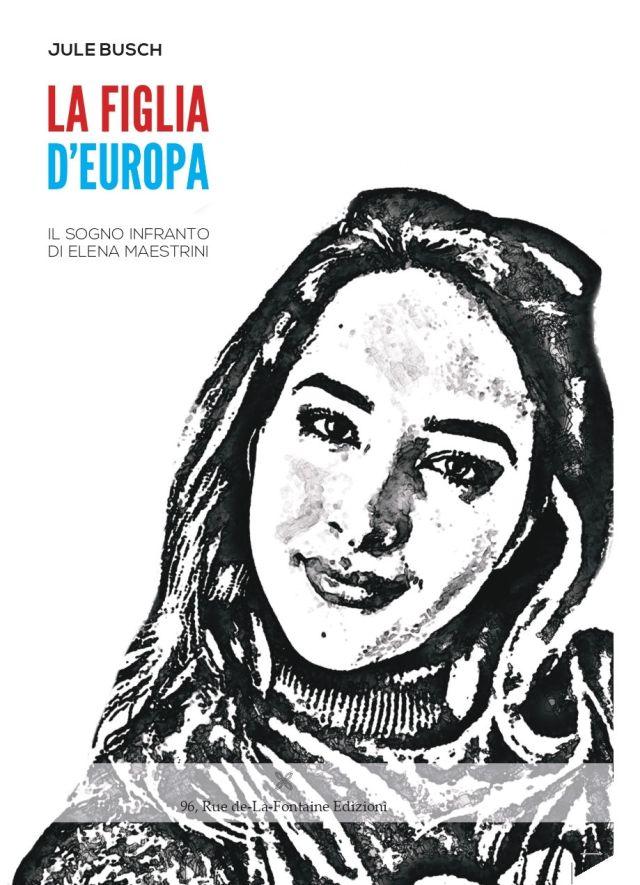 La figlia d'Europa. Il sogno infranto di Elena Maestrini -Jule Busch