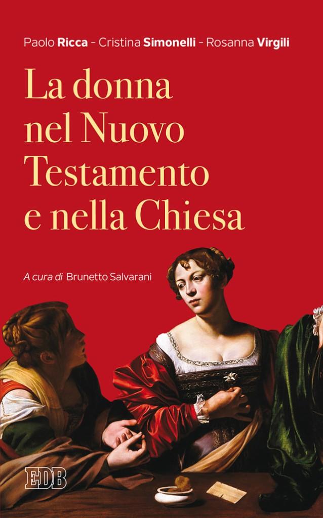 Paolo Ricca  -  Cristina Simonelli  -  Rosanna Virgili  -  La Donna nel Nuovo Testamento e nella Chiesa  -  A cura di Brunetto Salvarani  -  Dehoniane