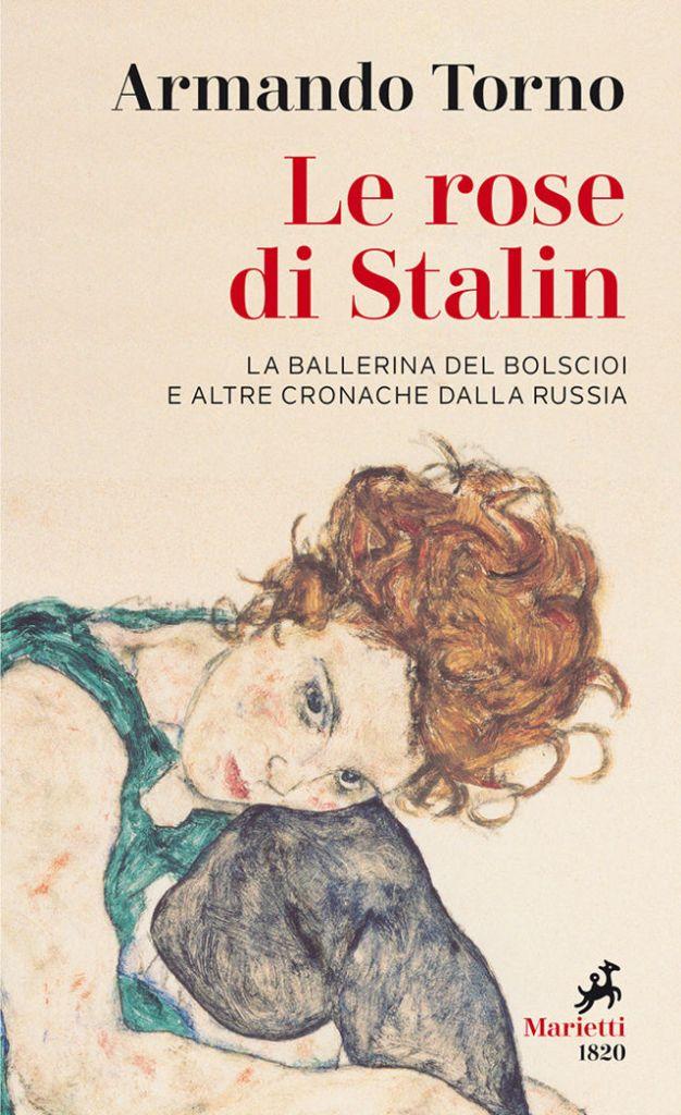 Armando Torno - Le Rose di Stalin. La ballerina del Bolscioi e altre cronache dalla Russia - Marietti 1820