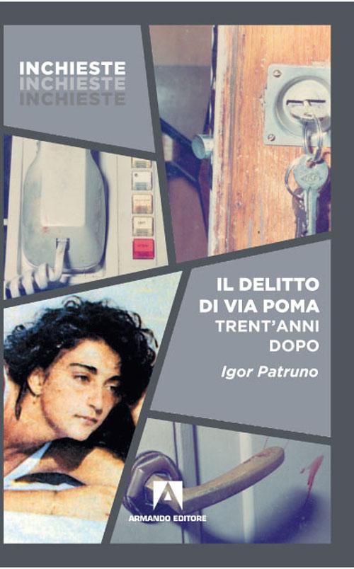 Igor Patruno - Il delitto di via Poma trent'anni dopo - Armando editore