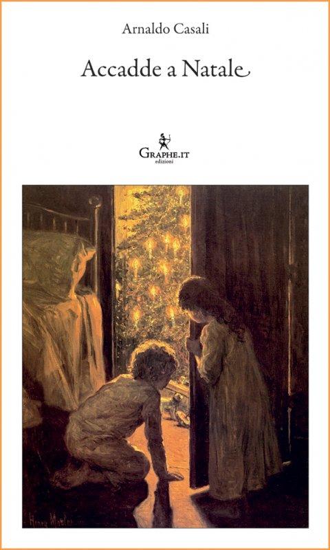 Accadde a Natale - Arnaldo Casali - Graphe.it edizioni