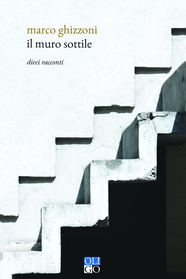 Marco Ghizzoni - Il muro sottile - Oligo editore