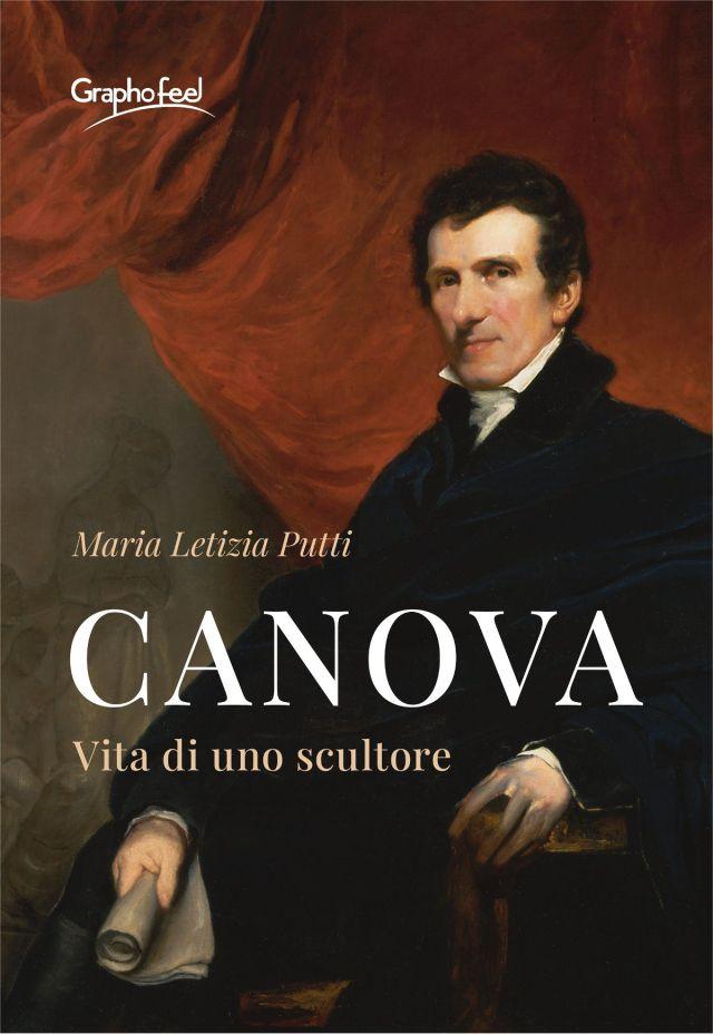 Canova. Vita di uno scultore Maria Letizia Putti - Graphofeel