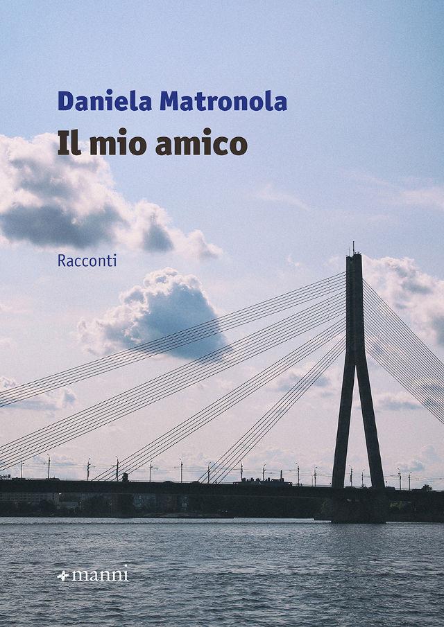 Daniela Matronola - Il mio amico - Manni editori