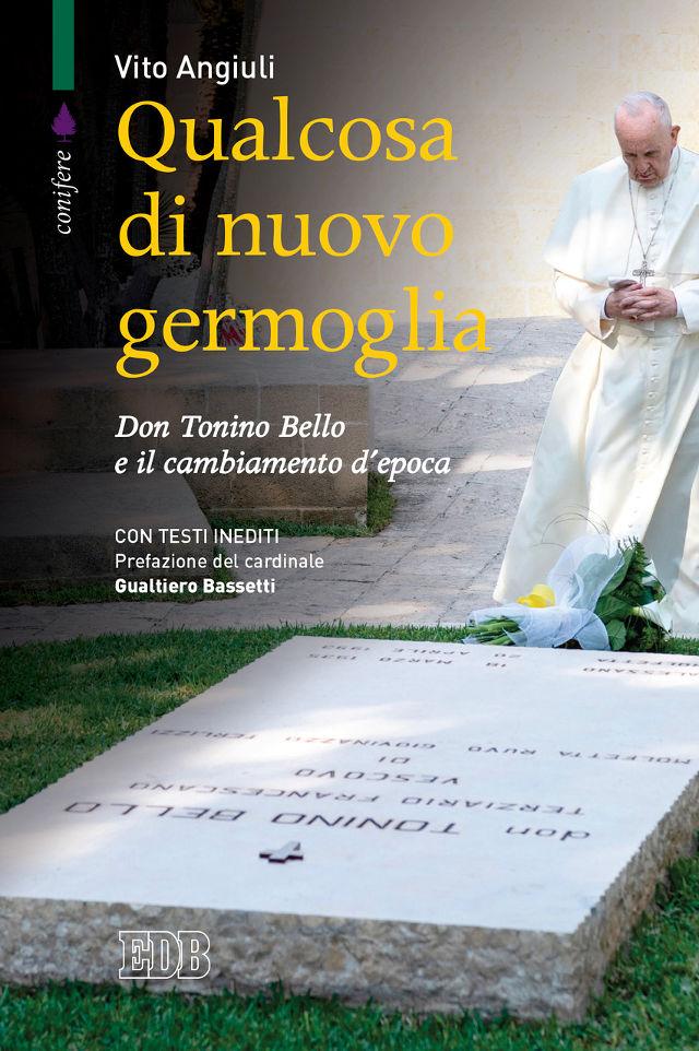 Vito Angiuli - Qualcosa di nuovo germoglia Don Tonino Bello e il cambiamento d'epoca. Con testi inediti. Prefazione del card. Gualtiero Bassetti