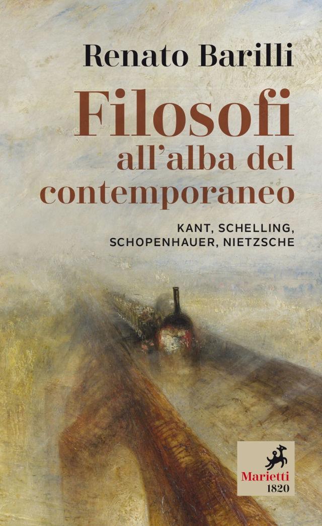 Renato Barilli - Filosofi all'alba del contemporaneo Kant, Schelling, Schopenhauer, Nietzsche - Marietti 1820