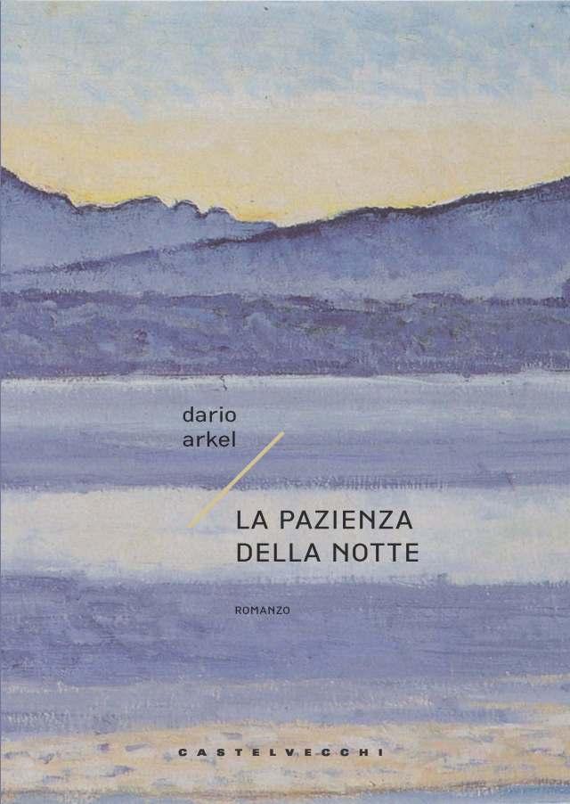 Dario Arkel - La pazienza della notte - Castelvecchi