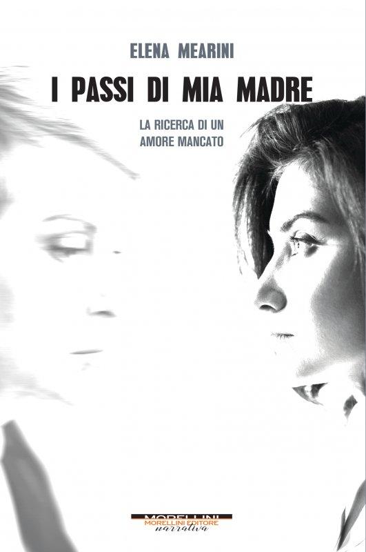 I passi di mia madre - Ellena Mearini - Morellini editore