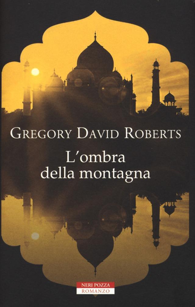 L'ombra della montagna - Gregory David Roberts - Neri Pozza