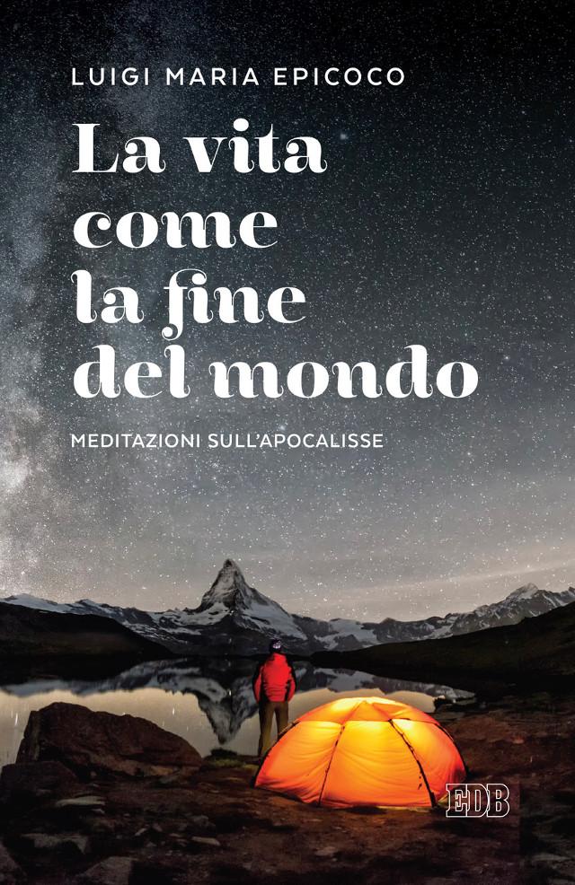 Luigi Maria Epicoco - La Vita come la fine del mondo Meditazioni sull'Apocalisse - Dehoniane