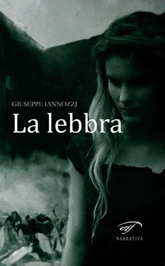 La lebbra - Iannozzi Giuseppe - Ass. Culturale Il Foglio / Edizioni Il Foglio