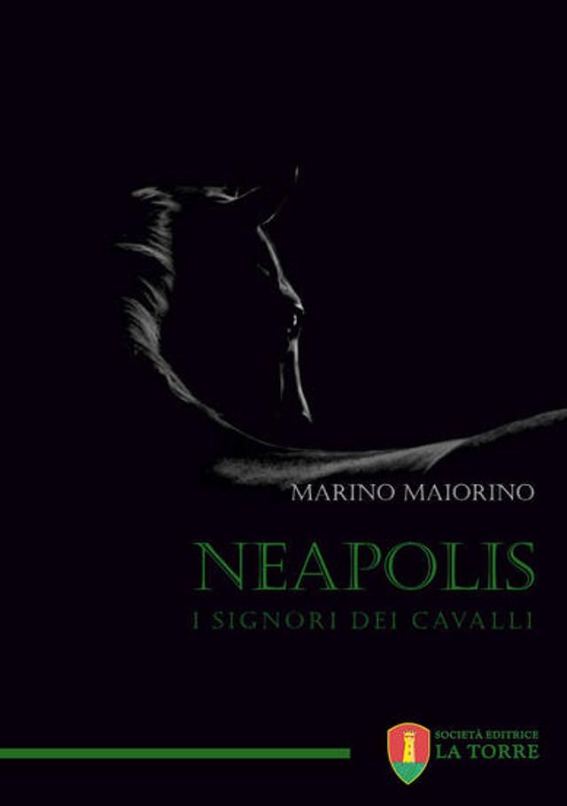 Neapolis. I signori dei cavalli - Marino Maiorino - La Torre Editrice