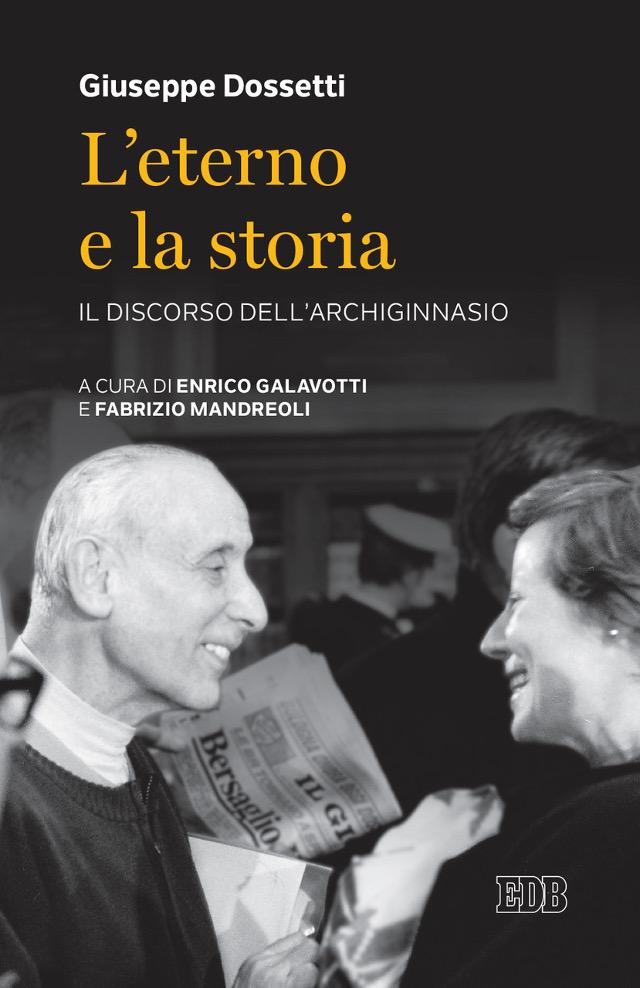 Giuseppe Dossetti - L'Eterno e la storia. Il discorso dell'Archiginnasio. A cura di Enrico Galavotti e Fabrizio Mandreoli - Dehoniane