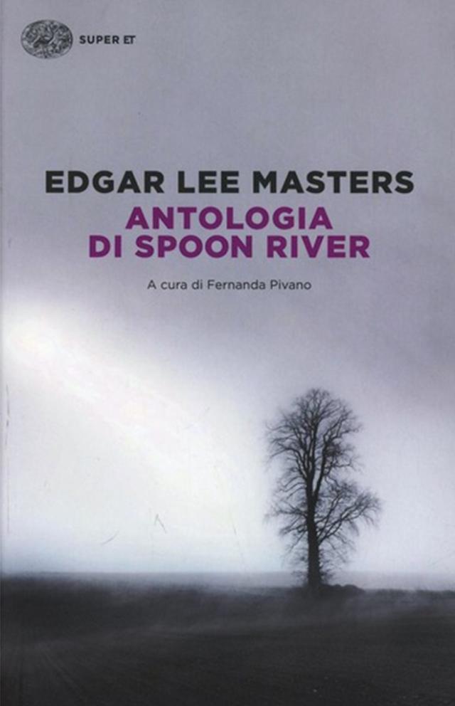 Antologia di Spoon River - Edgar Lee Masters - Traduzione di Fernanda Pivano - ET Einaudi