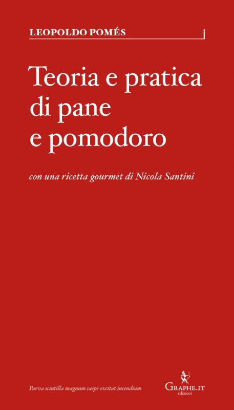 Teoria e pratica di pane e pomodoro - Leopoldo Pomés - Graphe.it edizioni