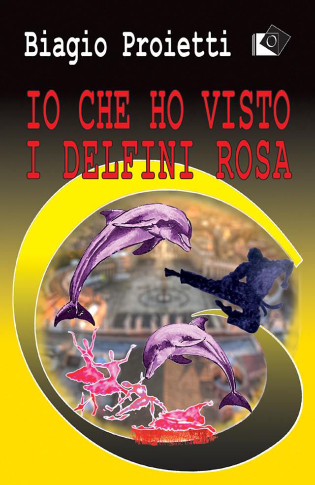 Biagio Proietti - Io che ho visto i delfini rosa- Oltre edizioni