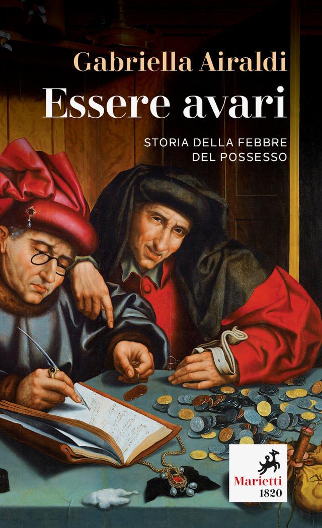 Gabriella Airaldi - Essere avari. Storia della febbre del possesso - Marietti 1820