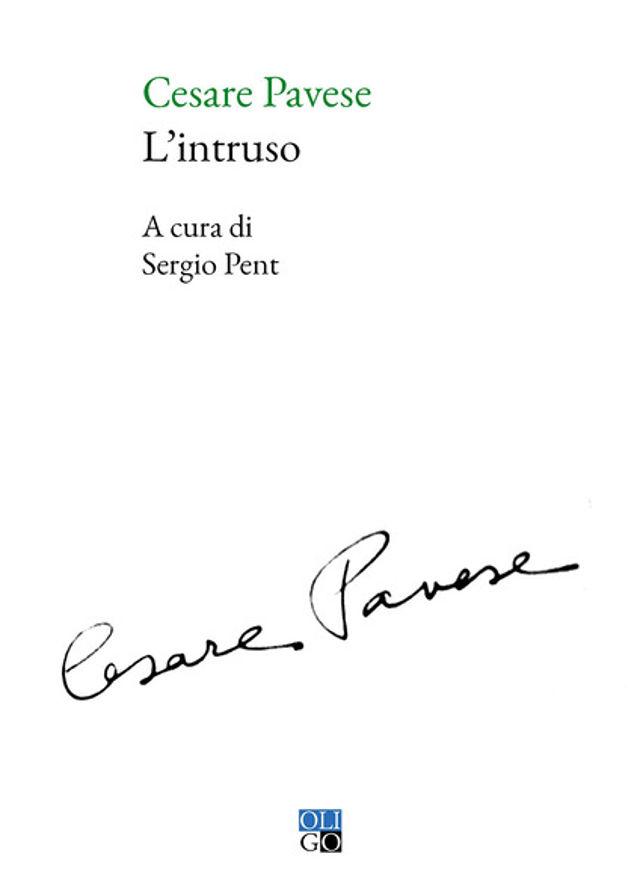 Cesare Pavese - L'intruso - A cura di Sergio Pent - Oligo Editore