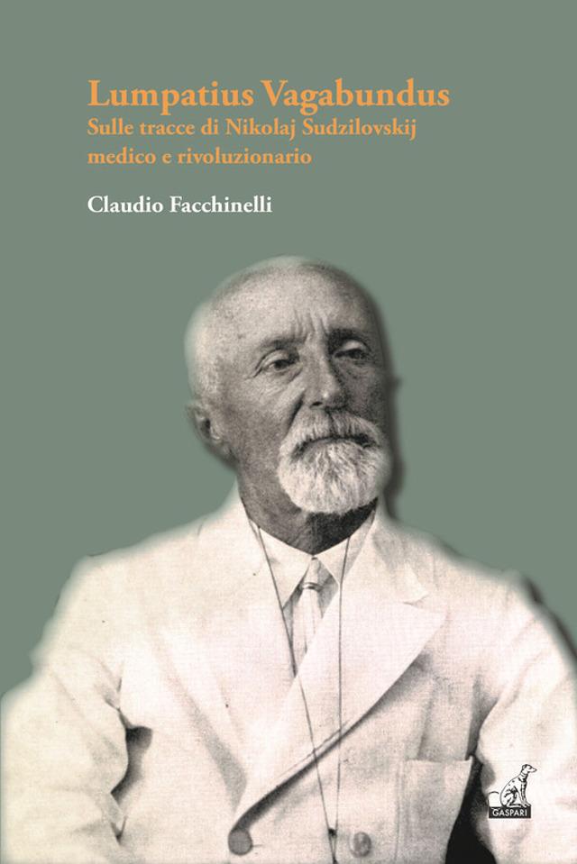 Lumpatius Vagabundus. Sulle tracce di Nikolaj Sudzilovskij, medico e rivoluzionario - Claudio Facchinelli -Gaspari